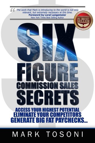 Download Six Figure Commission Sales Secrets: Access Your Highest Potential, Eliminate Your Competitors, and Generate Big, Fat Paychecks! PDF