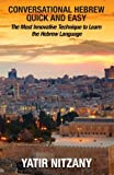 Conversational Hebrew Quick and Easy: The Most Innovative and Revolutionary Technique to Learn the Hebrew Language. For Beginners, Intermediate, and Advanced Speakers (Hebrew Edition)