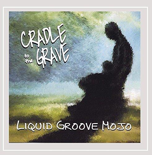 Liquid Mojo (Cradle to the Grave)