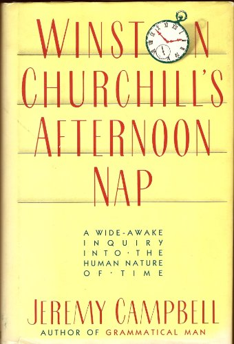 Winston Churchill's Afternoon Nap: A wide-awake inquiry into the human nature of time