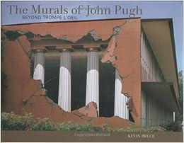 The Murals of John Pugh: Beyond Trompe lOeil: Kevin Bruce ...