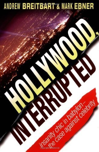 Book cover from Hollywood, Interrupted: Insanity Chic in Babylon - The Case Against Celebrity (Hardback) - Commonby By (author) Mark Ebner By (author) Andrew Breitbart