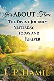 It's About Time: The Divine Journey Yesterday, Today, and Forever
