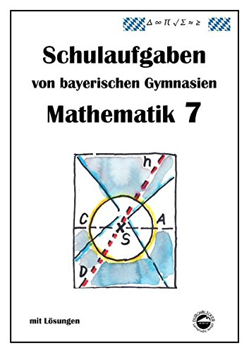 Mathematik 7 Schulaufgaben von bayerischen Gymnasien mit Lösungen