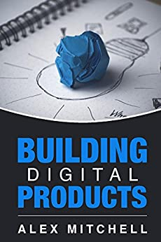 Building Digital Products: The Ultimate Handbook for Product Managers by [Mitchell, Alex]