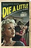 Die A Little by Megan Abbott front cover