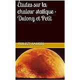 Études sur la chaleur statique - Dulong et Petit (French Edition)