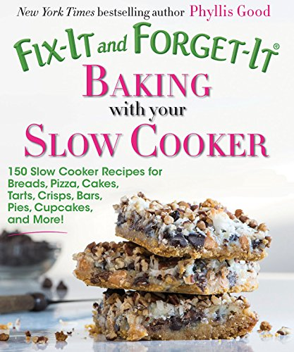 Fix-It and Forget-It Baking with Your Slow Cooker: 150 Slow Cooker Recipes for Breads, Pizza, Cakes, Tarts, Crisps, Bars, Pies, Cupcakes, and -
