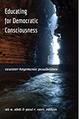 Educating for Democratic Consciousness: Counter-Hegemonic Possibilities (Critical Studies in Democracy and Political Literacy) Paperback