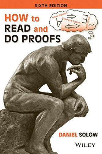 How to Read and Do Proofs: An Introduction to Mathematical Thought Processes, by Daniel Solow