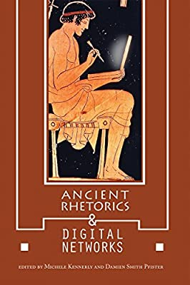 Ancient Rhetorics and Digital Networks (Albma Rhetoric Cult & Soc Crit)