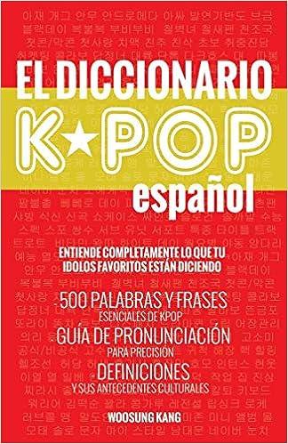 el diccionario kpop espanol 500 palabras y frases esenciales de kpop dramas y peliculas coreanos spanish edition