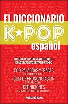 Book's Cover of El Diccionario KPOP (Espanol): 500 Palabras Y Frases Esenciales De KPOP, Dramas Y Peliculas Coreanos (Español) Tapa blanda – 14 diciembre 2016