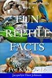 Fun Reptile Facts for Kids 9 - 12 (Fun Animal Facts for Kids) (Volume 4)