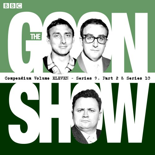 The Goon Show Compendium: Volume 11 (Series 9, Pt 2 & Series 10): Twenty Episodes of the Classic BBC Radio Comedy Series by BBC Books