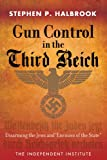 Gun Control in the Third Reich, Stephen P. Halbrook, 1598131613