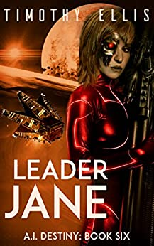Leader Jane (A.I. Destiny Book 6) by [Ellis, Timothy]