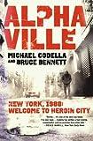 Alphaville: New York 1988: Welcome to Heroin City
