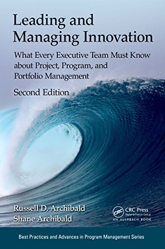 Leading and Managing Innovation: What Every Executive Team Must Know about Project, Program, and Portfolio Management, Second Edition (Best Practices in ... Program, and Project Management Book 22) Reader