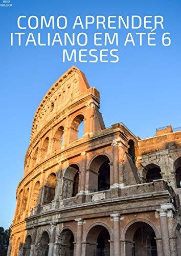 COMO APRENDER ITALIANO EM ATÉ 6 MESES: O guia definitivo (Portuguese Edition) (Ate O)