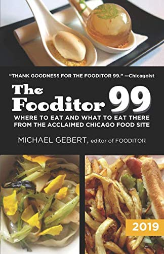 The Fooditor 99: Where To Eat and What To Eat There: 2019 Edition by Michael Gebert