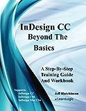 InDesign CC - Beyond The Basics: Supports InDesign CC, CS6, and Mac CS6 (InDesign CC Level 2) (Volume 2)