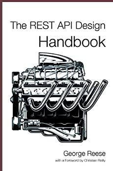 The REST API Design Handbook by [Reese, George]