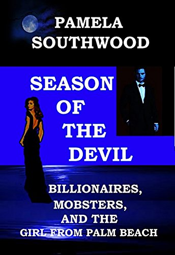 Season Of The Devil: Billionaires, Mobsters, And The Girl From Palm Beach