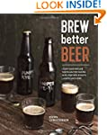 Brew Better Beer: Learn (and Break) t...