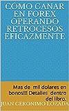 Cómo ganar en Forex operando retrocesos eficazmente: Mas de mil dolares en bonos!!! Detalles dentro del libro. (Spanish Edition)