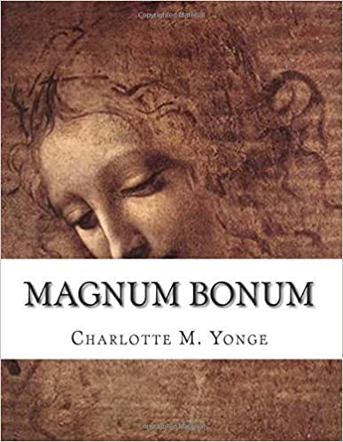 Magnum Bonum: or, Mother Carey's Brood by Charlotte M. Yonge (2015-05-14)