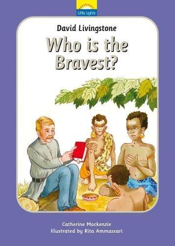 David Livingstone: Who is the bravest? (Little Lights)