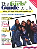 The Girls' Guide to Life: How to Take Charge of the Issues That Affect You