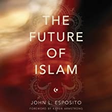 The Future of Islam  Audiobook by John L. Esposito Narrated by Peter Ganim