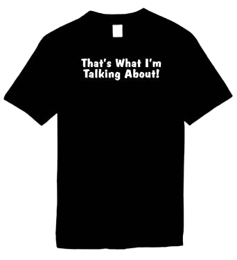 20309260c Amazon.com: Mens Funny T-Shirt (That's What I'm Talking About ...
