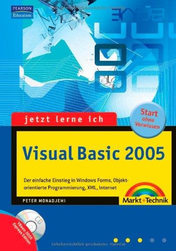 Jetzt lerne ich Visual Basic 2005 - Mit Visual Basic 2005 Express Edition auf CD: Der einfache Einstieg in die Programmierung von WinForms, Objekten, XML, Internet und Datenbanken