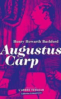 Augustus Carp esq. par lui-même ou l'autobiographie d'un authentique honnête homme, Bashford, Henry Howarth