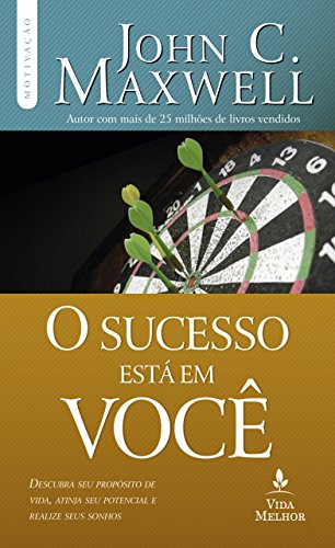 O sucesso está em você: Descubra seu propósito de vida, atinja seu potencial e realize seus sonhos (Coleção Motivação com John C. Maxwell)