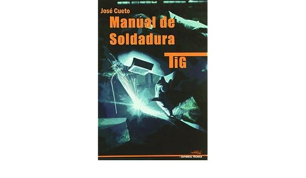 Manual de soldadura TIG: José Cueto Martos: 9788496960107: Amazon.com: Books