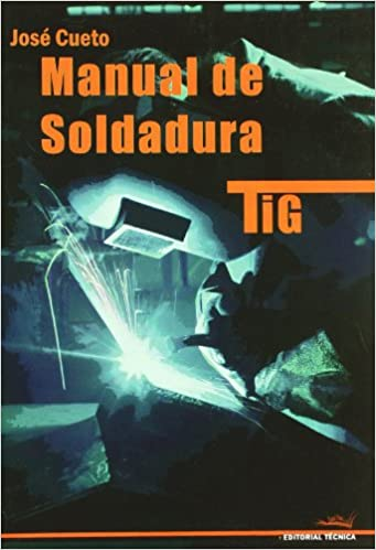 Manual de soldadura TIG: José Cueto Martos: 9788496960107: Amazon.com: Books