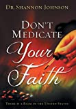 Don't Medicate Your Faith, Shannon B. Johnson, 1481751719