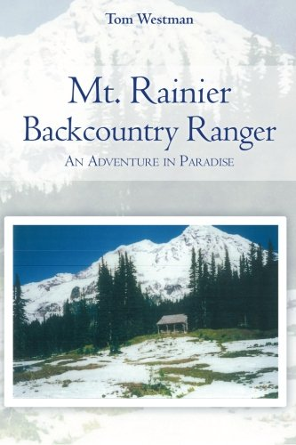 Mt. Rainier Backcountry Ranger: An adventure in Paradise
