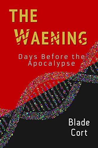 The Waening: Days Before the Apocalypse (Over the Precipice Book 1)
