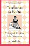Neighboring on the Air: Cooking With the KMA Radio Homemakers (Shenandoah, Iowa)