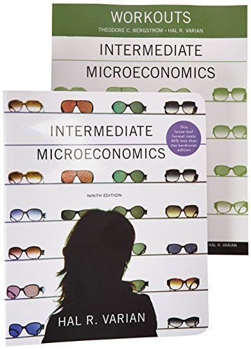 Intermediate Microeconomics and Workouts in Intermediate Microeconomics (Ninth Edition)