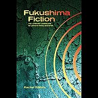 Fukushima Fiction: The Literary Landscape of Japan's Triple Disaster
