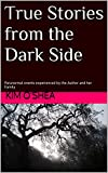 True Stories from the Dark Side: Paranormal events experienced by the Author and her Family