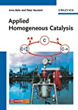 Applied Homogeneous Catalysis, Arno Behr and Peter Neubert, 3527326332