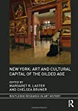 img - for New York: Art and Cultural Capital of the Gilded Age (Routledge Research in Art History) book / textbook / text book