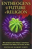 Entheogens and the Future of Religion, , 1594774382